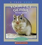 Your Pet Gerbil (True Books: Animals)