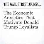 The Economic Anxieties That Motivate Donald Trump Loyalists | Gerald F. Seib