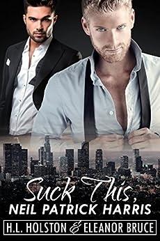 Suck This, Neil Patrick Harris by [Holston, H.L., Bruce, Eleanor]