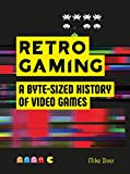 Retro Gaming: A Byte-sized History of Video Games