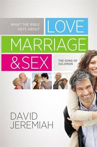 What the Bible Says about Love Marriage & Sex: The Song of Solomon by David Jeremiah (2012-04-10)