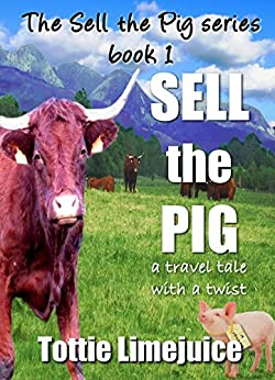 Sell the Pig: a travel tale with a twist (The Sell The Pig Series Book 1) by [Limejuice, Tottie]
