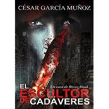 El escultor de cadáveres: Un caso de Bosco Black (Spanish Edition)
