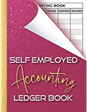 Self Employed Accounting Ledger Book: Bookkeeping Account Book for Small Businesses. Income Expenses Record Log Book.
