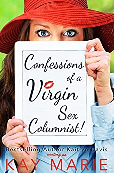 Confessions of a Virgin Sex Columnist! by [Marie, Kay]