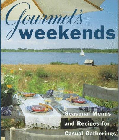 Gourmet's Weekends: Seasonal Menus and Recipes for Casual Gatherings (Gourmet Cookbook Magazine)