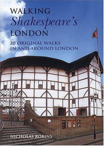 Walking Shakespeare's London: 20 Original Walks in and Around London (Interlink Walking Guides)