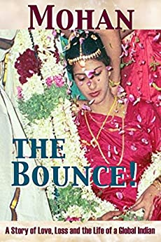 The Bounce!: A Story of Love, Loss and the Life of a Global Indian by [Mohan]