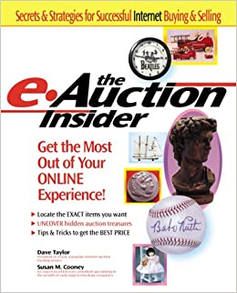 The e-Auction Insider: How to Get the Most Out of Your Online Experience: Susan M. Cooney, Dave Taylor: Amazon.com: Books