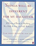 img - for Things Will Be Different for My Daughter: A Practical Guide to Building Her Self-Esteem and Self-Reliance book / textbook / text book