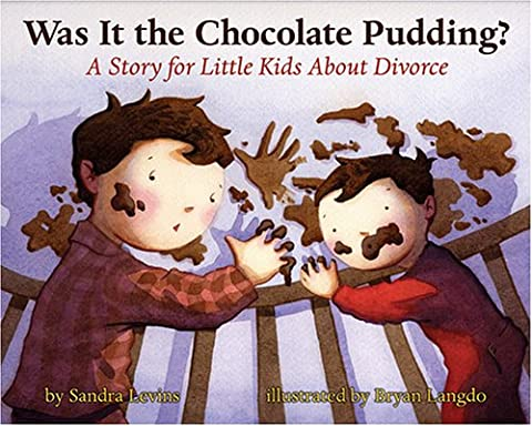 Was It the Chocolate Pudding?: A Story For Little Kids About Divorce (Children Book About Divorce)