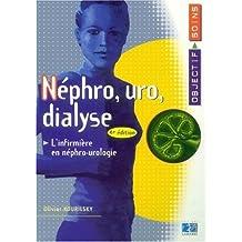 Nephro, Uro, Dialyse: l'Infirmiere En Nephro-urologie 4e Ed.
