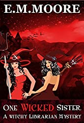 One Wicked Sister: A Witch Cozy Mystery (A Witchy Librarian Mystery Book 2)
