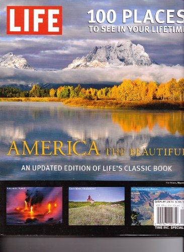 LIFE AMERICA The Beautiful Magazine. 100 Places To See In Your Lifetime. 2011. ()