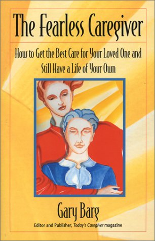 The Fearless Caregiver: How to Get the Best Care for Your Loved One and Still Have a Life of Your Own (Capital Cares)
