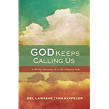God Keeps Calling Us: A Forty-Day Discovery of a Life-Changing Truth