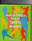 The Jewish Child's Book of Sports Heroes, Robert Slater, 0824603605