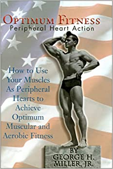 Optimum Fitness: How to Use Your Muscles as Peripheral Hearts to Achieve Optimum Muscular and Aerobic Fitness