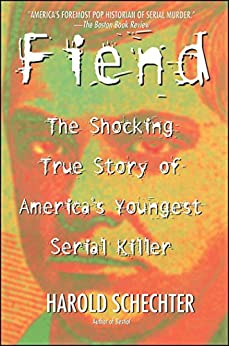 Fiend: The Shocking True Story Of Americas Youngest Seria by [Schechter, Harold]