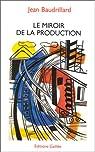 Le miroir de la production: Ou, l'illusion critique du matérialisme historique par Baudrillard