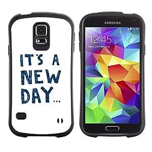 Híbridos estuche rígido plástico de protección con soporte para el SAMSUNG GALAXY S5 - it's a new day text motivational inspiring