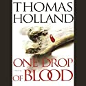 One Drop of Blood Audiobook by Thomas Holland Narrated by Patrick Lawlor