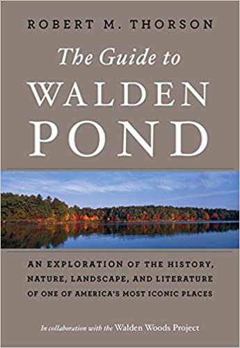 Nature and Literature of One of Americas Most Iconic Places The Guide to Walden Pond: An Exploration of the History Landscape