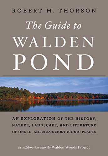 The Guide to Walden Pond: An Exploration of the History, Nature, Landscape, and Literature of One of America's Most Iconic Places