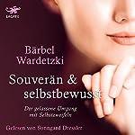Souverän & selbstbewusst: Der gelassene Umgang mit Selbstzweifeln | Bärbel Wardetzki