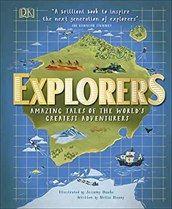Explorers: Amazing Tales of the Worlds Greatest Adventurers ...