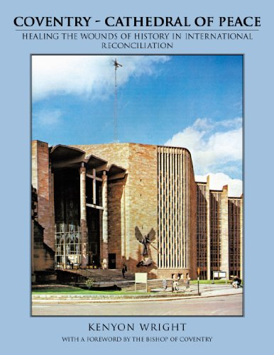 - Coventry - Cathedral Of Peace: Healing The Wounds Of History In International Reconciliation