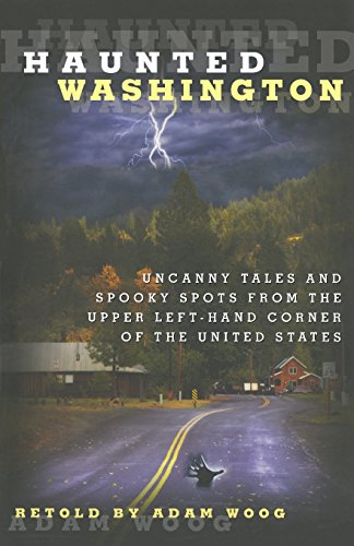 Left Hand Corner (Haunted Washington: Uncanny Tales And Spooky Spots From The Upper Left-Hand Corner Of The United States)