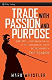 Trade with Passion: Spiritual, Psychological and Philosophical Keys to Becoming a Top Trader (Wiley Trading)