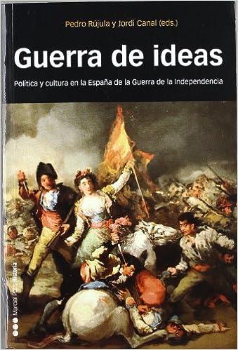 GUERRA DE IDEAS: Política y Cultura en la España de la Guerra de Independencia: 24 Coediciones: Amazon.es: Rújula, Pedro, Canal, Jordi: Libros