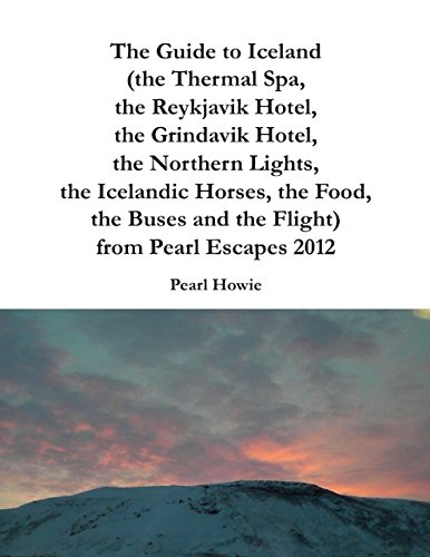 2012 Spa - The Guide to Iceland (the Thermal Spa, the Reykjavik Hotel, the Grindavik Hotel, the Northern Lights, the Icelandic Horses, the Food, the Buses and the Flight) from Pearl Escapes 2012