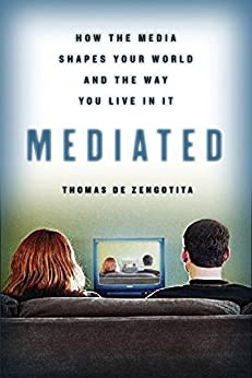 Mediated: How the Media Shapes Your World and the Way You Live in It by [de Zengotita, Thomas]