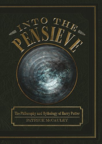 Into the Pensieve: The Philosophy and Mythology of Harry Potter - HPB