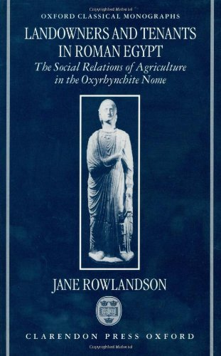 Landowners and Tenants in Roman Egypt: The Social Relations of Agriculture in the Oxyrhynchite Nome (Oxford Classical Monographs)