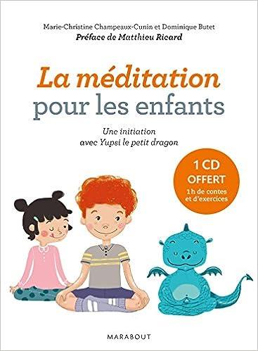 86be8d94025f3 Amazon.fr - La méditation pour les enfants avec Yupsi le petit dragon:  Exercices et contes pour entraîner l'esprit et développer l'altruisme.