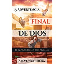 La Advertencia Final de Dios: El Mensaje De Los Tres Angeles (Spanish Edition)