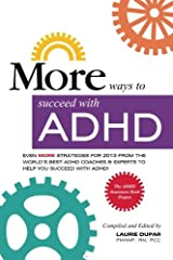 MORE ways to succeed with ADHD: Even MORE strategies for 2013 From the World's Best ADHD Coaches and Experts to Help you Succeed with ADHD! (ADHD Awareness Book Project) (Volume 3) Paperback