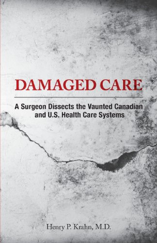 Damaged Care - A Surgeon Dissects the Vaunted Canadian and U.S. Health Care Systems