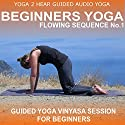 Beginners Yoga Flowing Sequence No.1.: Yoga Class and Guide Book. Speech by Yoga 2 Hear Narrated by Sue Fuller