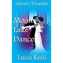 Moon Lake Dance: Ghost's  Treasure (Moon Lake Cozy Mystery Book 2)