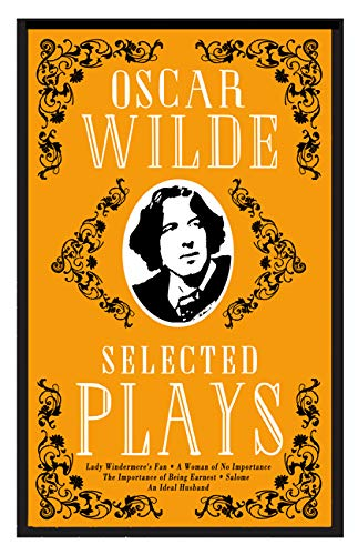 Selected Plays: Lady Windermere's Fan, A Woman of No Importance, An Ideal Husband, Salome and The Importance of Being Earnest