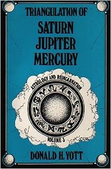 Book Astrology and Reincarnation, Vol. III : Triangulation of Saturn-Jupiter-Mercury by Donald Yott (1979-01-01)