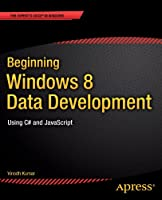 Beginning Windows 8 Data Development: Using C# and JavaScript Front Cover