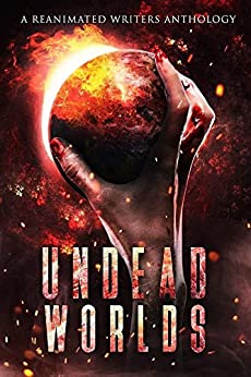 Undead Worlds: A Reanimated Writers Anthology by [Blalock, R. L., Simpson, David A., Artinian, Christopher, Lecter, Adrienne, Lioudis, Valerie, Grivante, Isherwood, E. E., Ingersoll, Charles, Barzey, Sylvester, Sands, Samie, Justin Robinson, Christopher Mahood, Arthur Mongelli, Michael Whitehead, Jeremy Dyson, Derek Ailes, Michael Pierce, Mark Cusco Ailes, T. D. Ricketts, Brea Behn, Jessica Gomez, Julien Saindon]