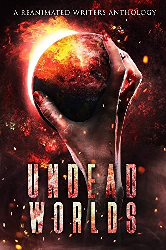 Undead Worlds: A Reanimated Writers Anthology by [Blalock, R. L., Simpson, David A., Artinian, Christopher, Lecter, Adrienne, Lioudis, Valerie, Grivante, Isherwood, E. E., Ingersoll, Charles, Barzey, Sylvester, Sands, Samie]
