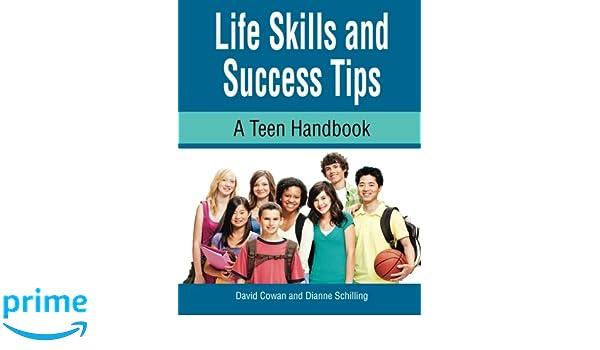 Life Skills and Success Tips: A Teen Handbook: David Cowan, Dianne ...